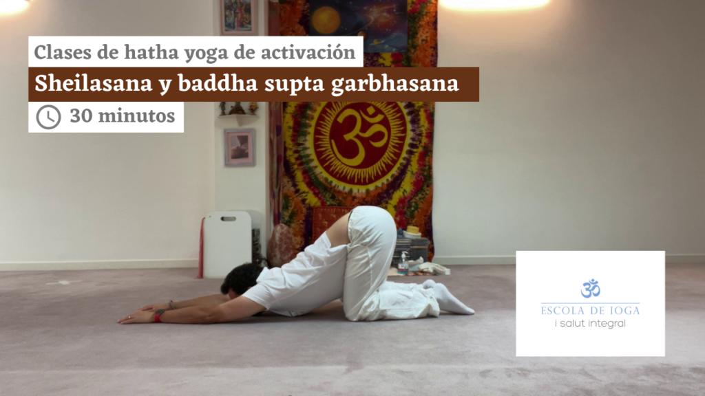 Hatha yoga de activación: sheilasana y baddha supta garbhasana