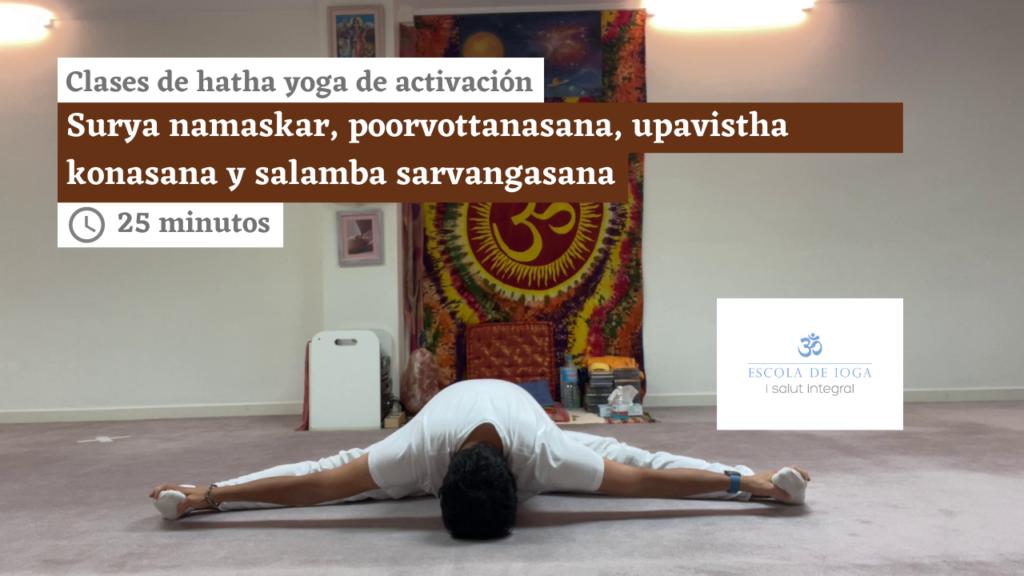 Hatha yoga de activación: surya namaskar, poorvottanasana, upavistha konasana y salamba sarvangasana